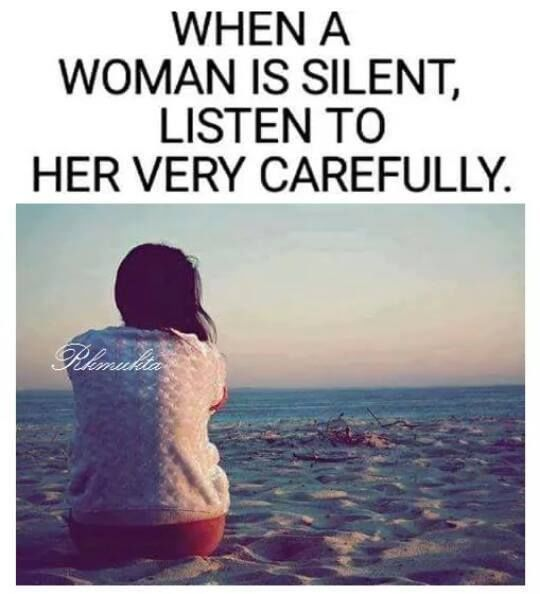 When A Woman Is Silent, Listen To Her Very Carefully