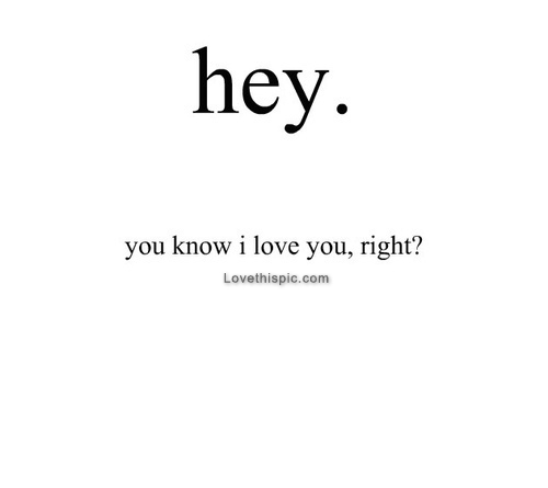 I Love You Quotes Tumblr Inspiration Hey You Know I Love You Right Pictures Photos And Images For