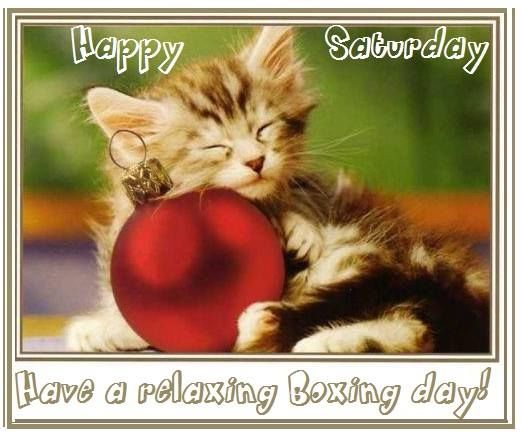 Happy Saturday, Have A Relaxing Boxing Day! Pictures
