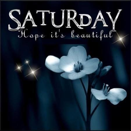 Saturday, Hope It's Beautiful Pictures, Photos, and Images for Facebook,  Tumblr, Pinterest, and Twitter