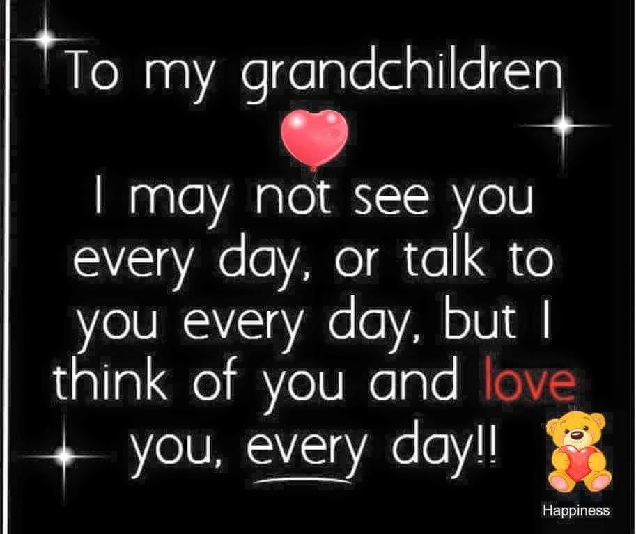 To My Grandchildren, I May Not See You Everyday, Or Talk To You ...