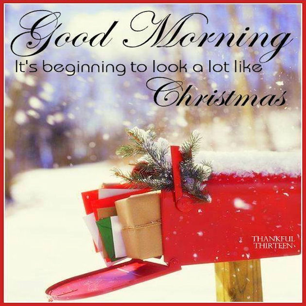Christmas Good Morning Quotes: Good Morning Its Beginning To Look At Lot Like Christmas