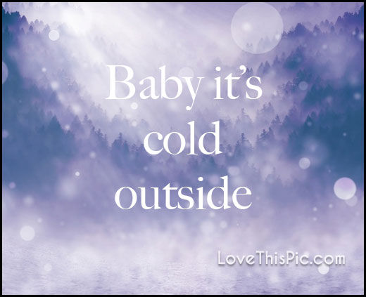 baby it is cold outside