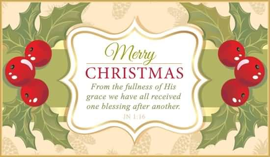 Merry Christmas From The Fullness Of His Grace We Have All Received One Blessing After Another