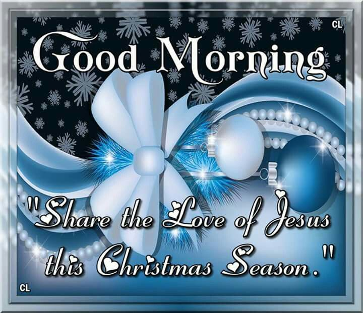 Good Morning, Share The Love Of Jesus This Christmas Season Pictures ...