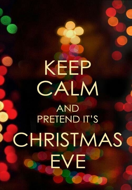 Keep Calm And Pretend It S Christmas Eve Pictures Photos
