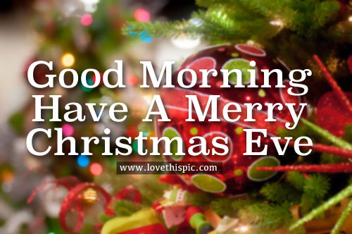 Merry Christmas Eve Images.Good Morning Have A Merry Christmas Eve Pictures Photos