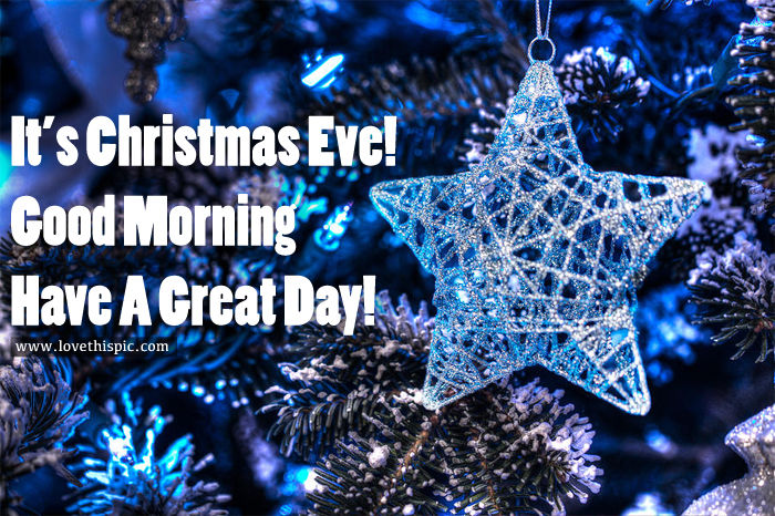 It's Christmas Eve! Good Morning. Have A Great Day Pictures ...
