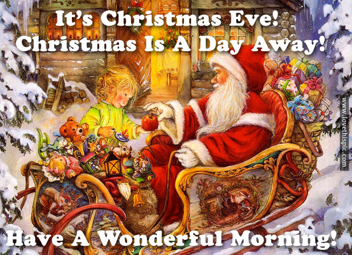 It's Christmas Eve! Christmas Is A Day Away! Have A Wonderful Morning! Pictures, Photos, and ...