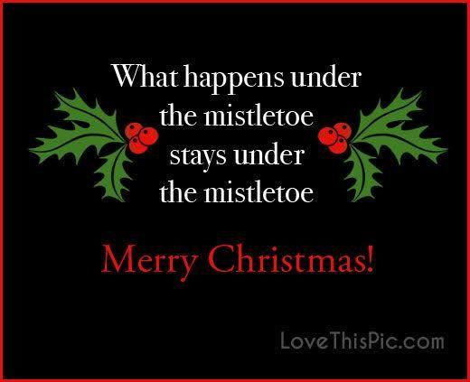 What Happens Under The Mistletoe Stays Under The Mistletoe