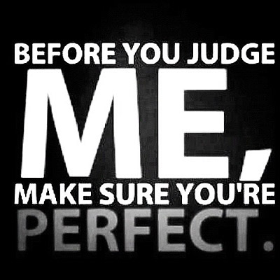 Before You Judge Me Quote Quotes