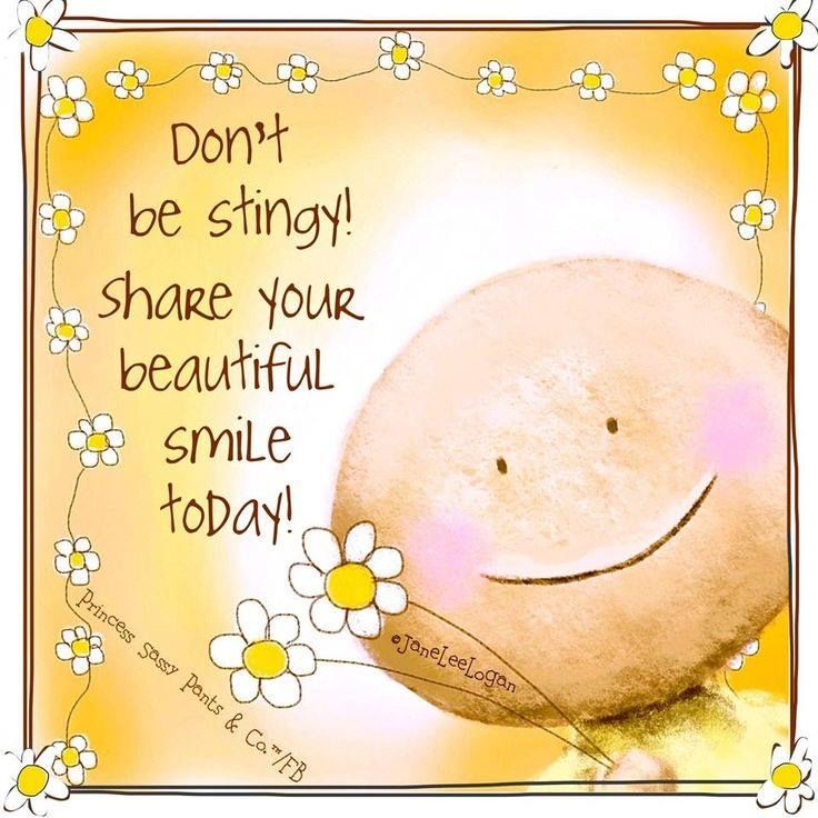 dont be stingy share your beautiful smile today