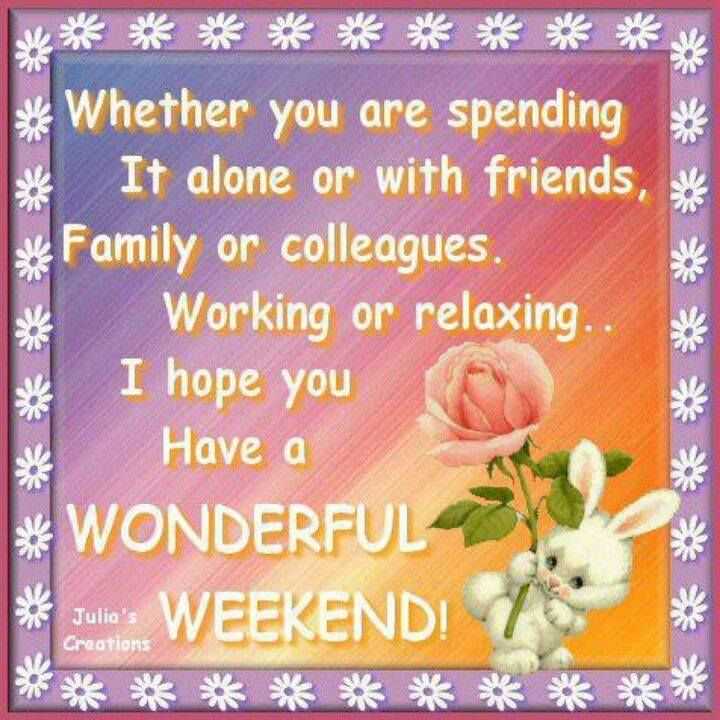 i hope you have a wonderful weekend pictures photos and