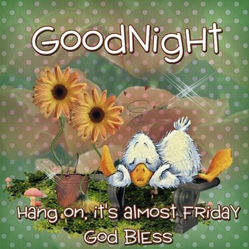 Good Night, Hang On, It's Almost Friday, God Bless
