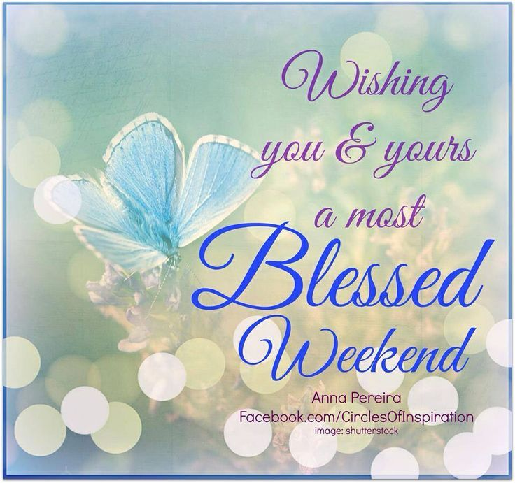 Wishing You A Great Weekend Quotes: Wishing You & Yours A Most Blessed Weekend Pictures