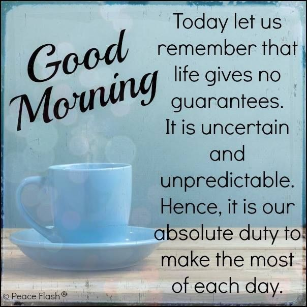 Life Quotes For Good Morning: Good Morning, Today Let Us Remember That Life Gives No