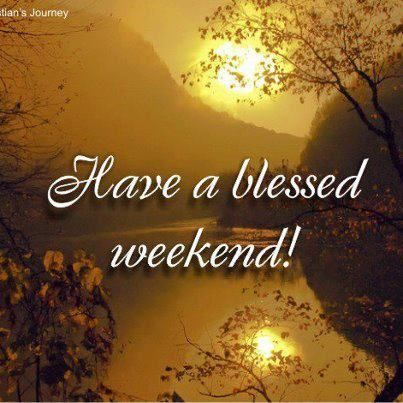 Have A Blessed Weekend Pictures Photos And Images For