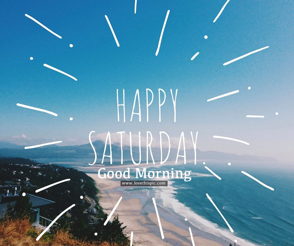 Happy Saturday, Good Morning Pictures, Photos, And Images