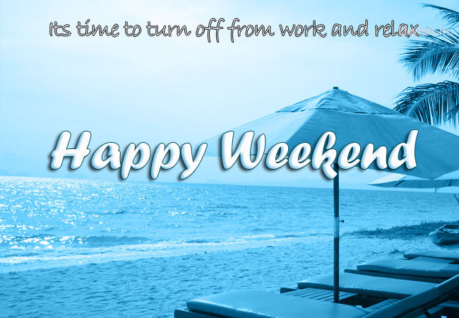 its time to turn off from work and relax happy weekend
