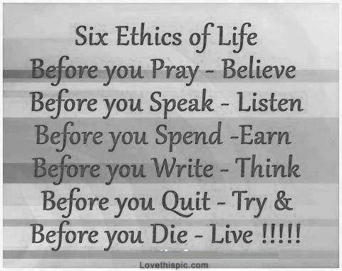 six ethics of life pictures photos and images for facebook tumblr