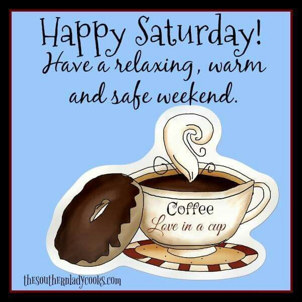 Happy Saturday Have A Relaxing Warm And Safe Weeknd