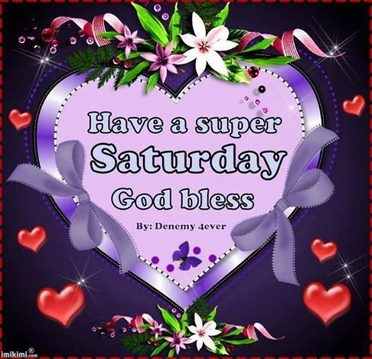 Have A Super Saturday, God Bless Pictures, Photos, and