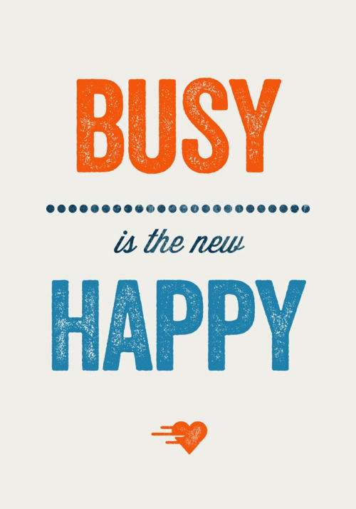 Busy Is The New Happy Pictures Photos And Images For Facebook