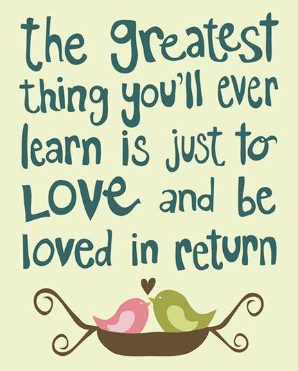 The Greatest Thing You'll Ever Learn Is Just To Love And