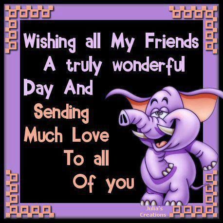 Wishing All My Friends A Truly Wonderful Day And Sending