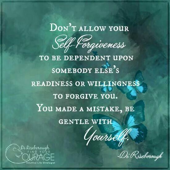 Don't Allow Your Self-Forgiveness To Be Dependent Upon