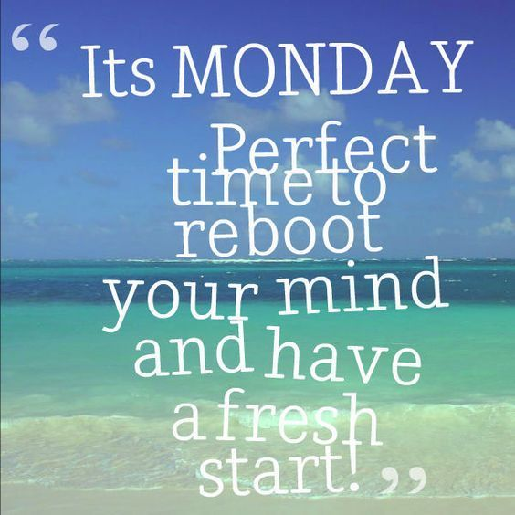 Monday Afternoon Motivational Quotes: Its Monday. Perfect Time To Reboot Your Mind And Have A