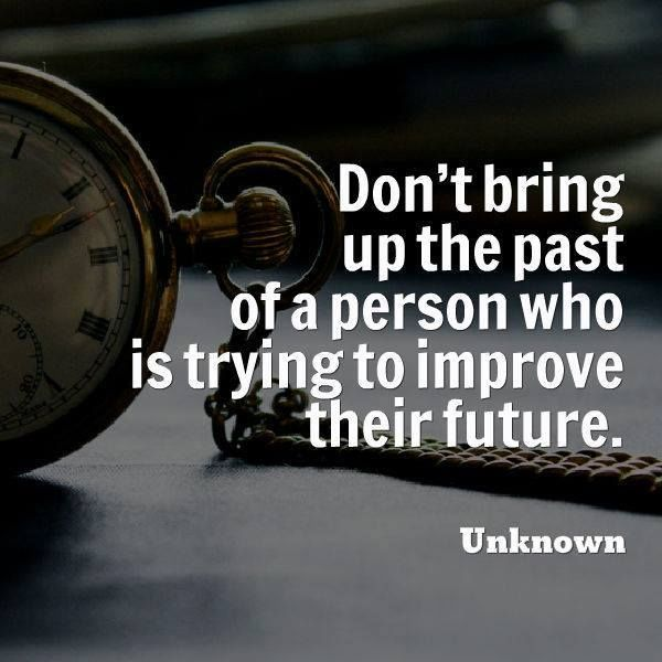 Bringing Up The Past Quotes: Don't Bring Up The Past Of A Person Who Is Trying To