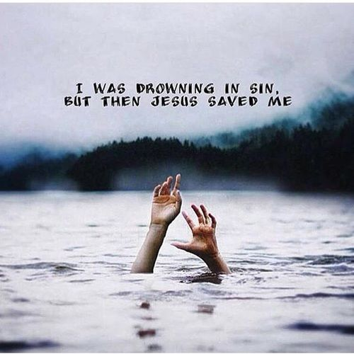 I Was Drowning In Sin But Then Jesus Saved Me Pictures