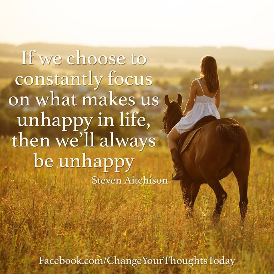 If You Choose To Constantly Focus On What Makes Us Unhappy
