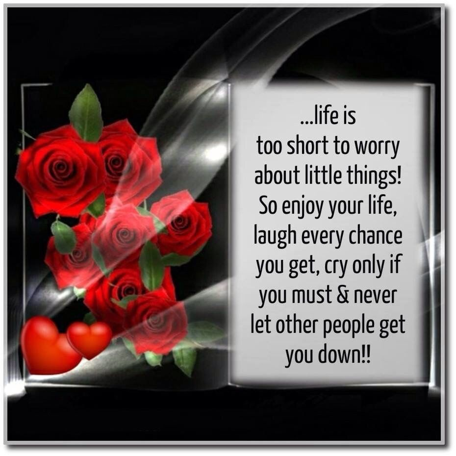 Life Is Too Short To Worry About Little Things! Pictures ...