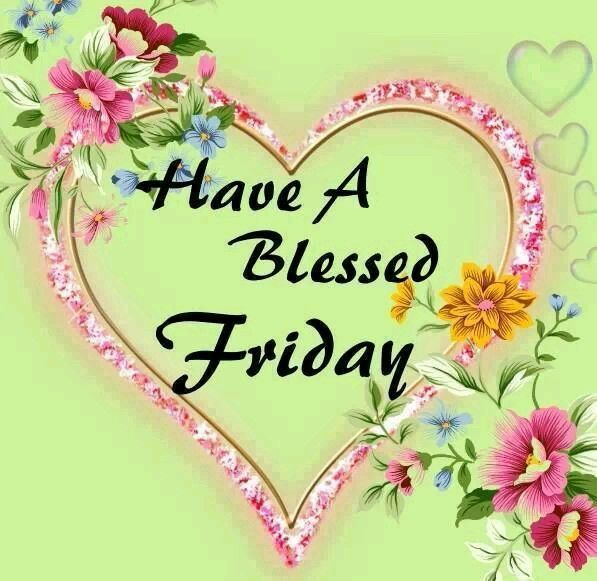 Have A Blessed Friday Pictures Photos And Images For