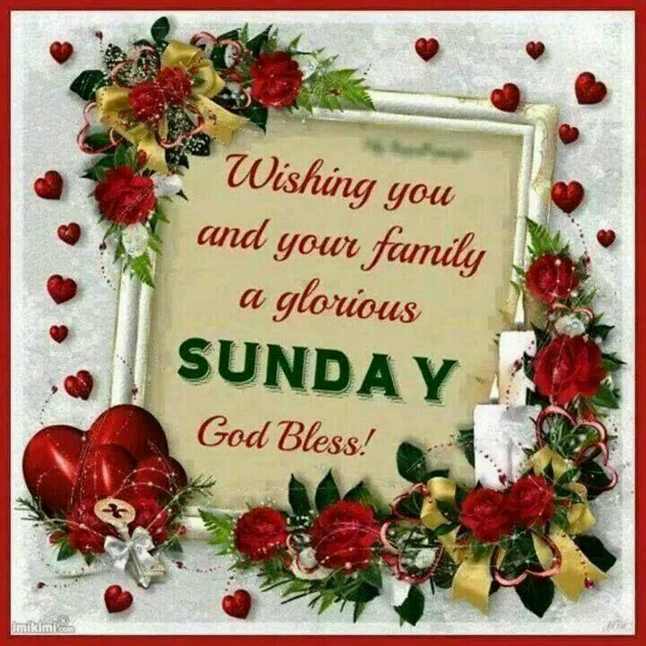Wishing You And Your Family A Glorious Sunday God Bless