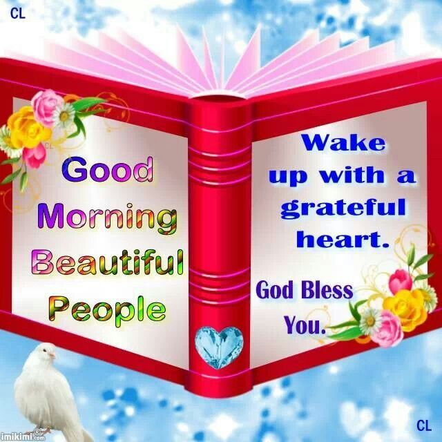 Good Morning Beautiful People, Wake Up With A Grateful Heart. God ...