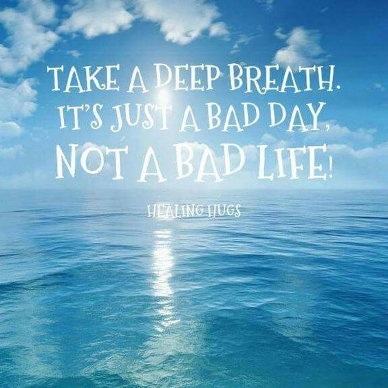 Take A Deep Breath, Its Just A Bad Day, Not A Bad Life