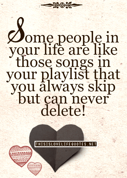 Some People In Your Life Are Like Those Songs In Your Playlist