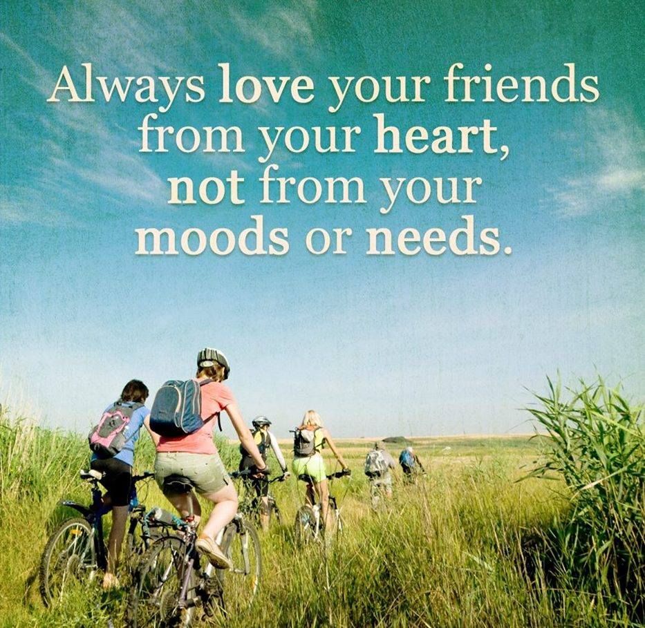 Always Love Your Friends From Your Heart, Not From Your