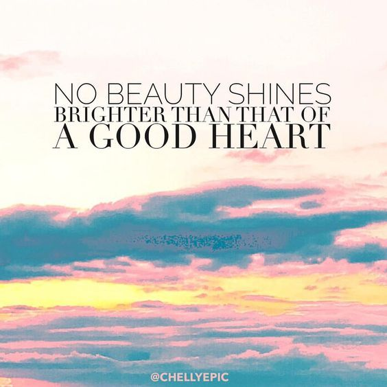 Good Heart Quotes: No Beauty Shines Brighter Than Of A Good Heart Pictures