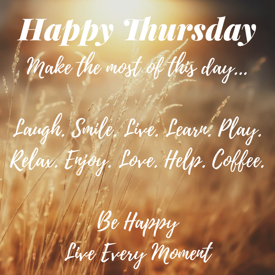 Funny Quotes Happy Thoughts: Happy Thursday Make The Most Of This Day! Pictures, Photos