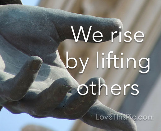 We Rise By Lifting Others Pictures, Photos, And Images For