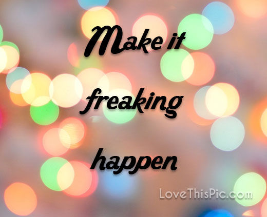 Make It Happen Pictures, Photos, and Images for Facebook