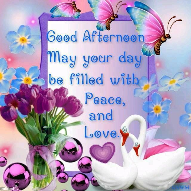 GOOD M...GOOD A...GOOD E....GOOD N... - Page 41 305640-Good-Afternoon-May-Your-Day-Be-Filled-With-Peace-And-Love