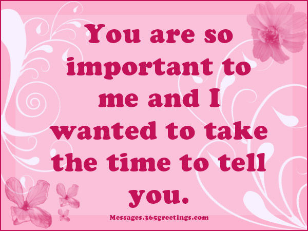 You Are So Important To Me And I Wanted To Take The Time