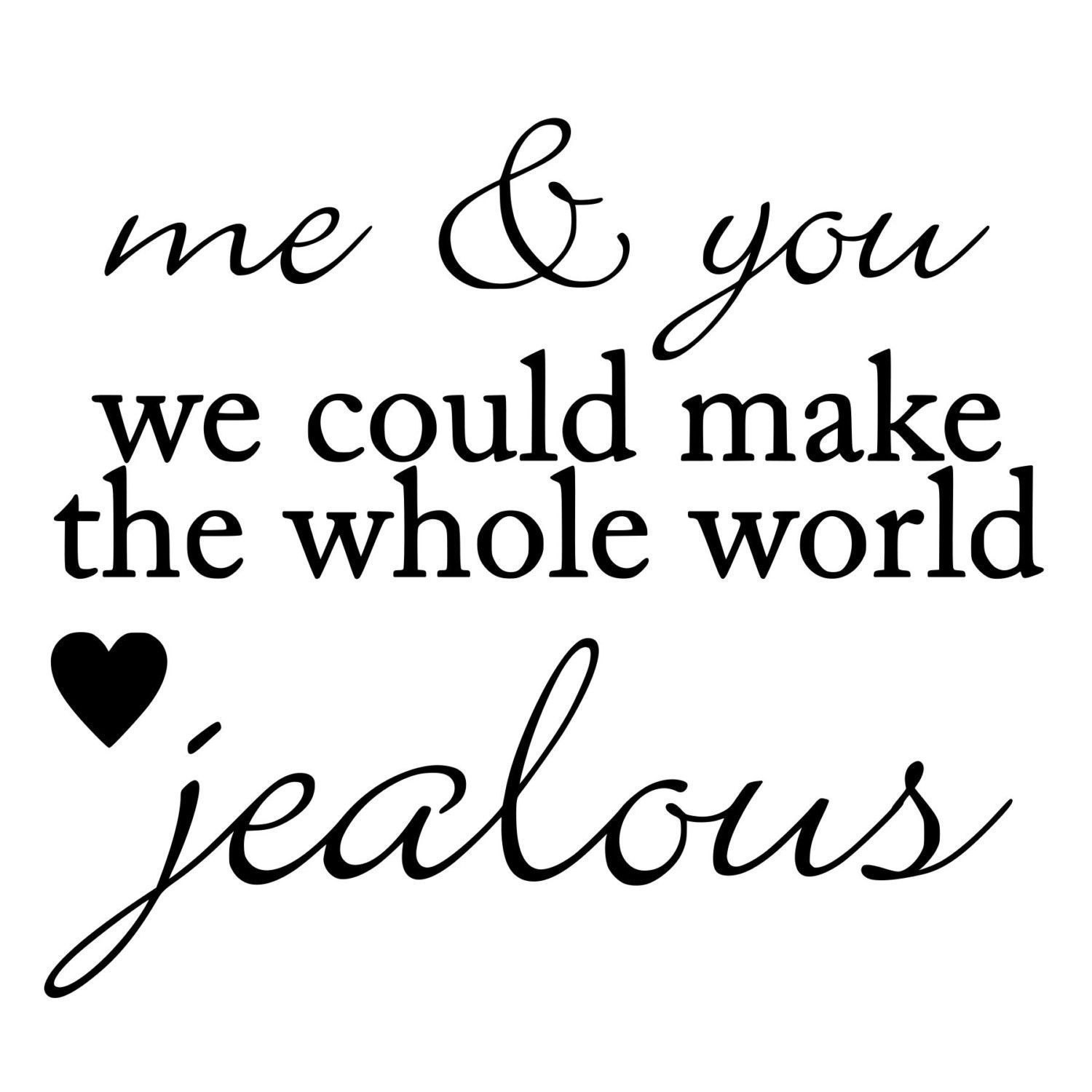 Me And You Could Make The Whole World Jealous Pictures