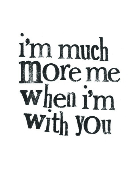 im much more me when im with you pictures photos and
