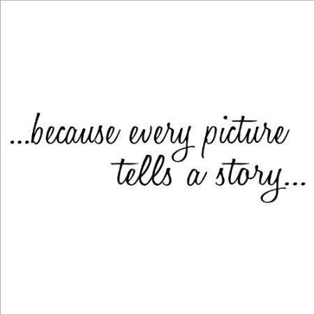Because Every Picture Tells A Story Pictures, Photos, and ...